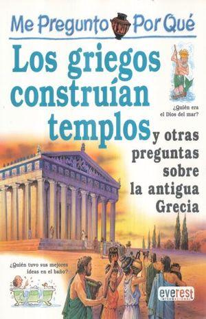 ME PREGUNTO POR QUE LOS GRIEGOS CONSTRUIAN TEMPLOS Y OTRAS PREGUNTAS SOBRE LA ANTIGUA GRECIA