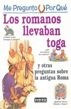 ME PREGUNTO POR QUE LOS ROMANOS LLEVABAN TOGA Y OTRAS PREGUNTAS SOBRE LA ANTIGUA ROMA