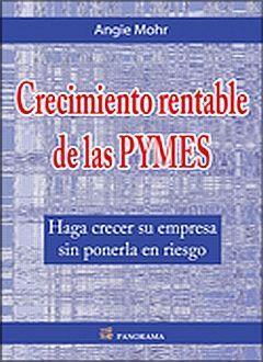 CRECIMIENTO RENTABLE DE LAS PYMES. HAGA CRECER SU EMPRESA SIN PONERLA EN RIESGO