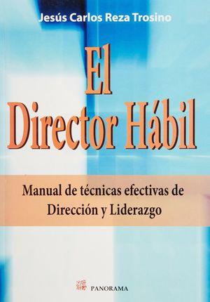 DIRECTOR HABIL, EL. MANUAL DE TECNICAS EFECTIVAS DE DIRECCION Y LIDERAZGO