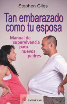 TAN EMBARAZADO COMO TU ESPOSA. MANUAL DE SUPERVIVENCIA PARA NUEVOS PADRES