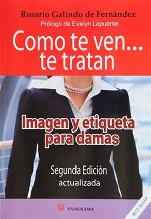 COMO TE VEN TE TRATAN. IMAGEN Y ETIQUETA PARA DAMAS / 2 ED.