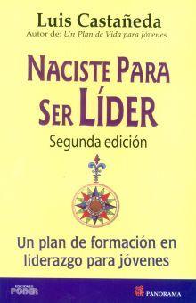 NACISTE PARA SER LIDER. UN PLAN DE FORMACION EN LIDERAZGO PARA JOVENES / 2 ED.