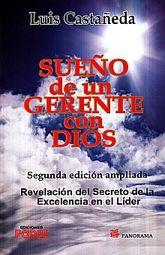 SUEÑO DE UN GERENTE CON DIOS. REVELACION DEL SECRETO DE LA EXCELENCIA EN EL LIDER / 2 ED.