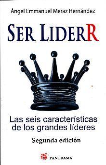 SER LIDER. LAS SEIS CARACTERISTICAS DE LOS GRANDES LIDERES