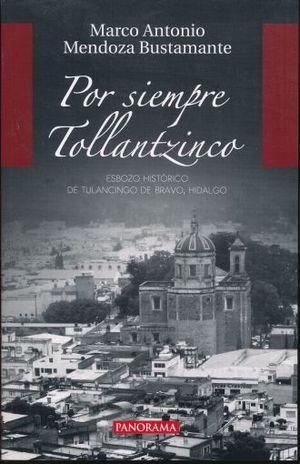 POR SIEMPRE TOLLANTZINCO. ESBOZO HISTORICO DE TULANCINGO DE BRAVO HIDALGO