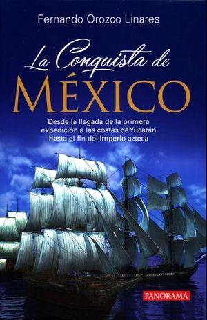 CONQUISTA DE MEXICO, LA. DESDE LA LLEGADA DE LA PRIMERA EXPEDICION A LAS COSTAS DE YUCATAN HASTA EL FIN DEL IMPERIO AZTECA