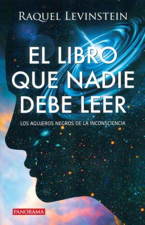 LIBRO QUE NADIE DEBE LEER, EL. LOS AGUJEROS NEGROS DE LA INCONSCIENCIA
