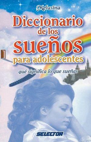 DICCIONARIO DE LOS SUEÑOS PARA ADOLESCENTES. QUE SIGNIFICA LO QUE SUEÑAS