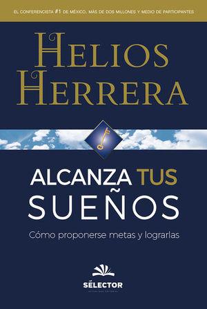 ALCANZA TUS SUEÑOS. COMO PROPONERSE METAS Y LOGRARLAS
