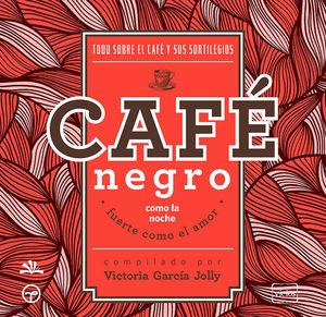 CAFE NEGRO COMO LA NOCHE FUERTE COMO EL AMOR
