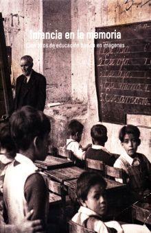 INFANCIA EN LA MEMORIA. CIEN AÑOS DE EDUCACION BASICA EN IMAGENES / PD.