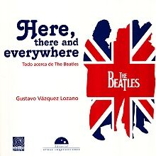 HERE THERE AND EVERYWHERE. TODO ACERCA DE THE BEATLES