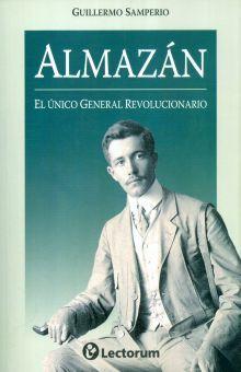 ALMAZAN. EL UNICO GENERAL REVOLUCIONARIO