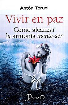 VIVIR EN PAZ. COMO ALCANZAR LA ARMONIA MENTE SER