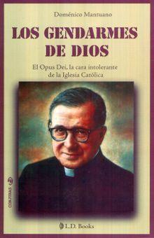 GENDARMES DE DIOS, LOS. EL OPUS DEI LA CARA INTOLERANTE DE LA IGLESIA CATOLICA