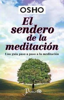 SENDERO DE LA MEDITACION, EL. UNA GUIA PASO A PASO A LA MEDITACION