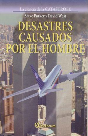 DESASTRES CAUSADOS POR EL HOMBRE / LA CIENCIA DE LA CATASTROFE