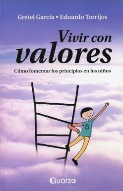 VIVIR CON VALORES. COMO FOMENTAR LOS PRINCIPIOS EN LOS NIÑOS / 2 ED.