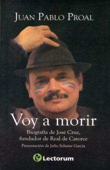 VOY A MORIR. BIOGRAFIA DE JOSE CRUZ FUNDADOR DE REAL DE CATORCE