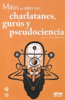 MITOS DEL SIGLO XXI CHARLATANES GURUS Y PSEUDOCIENCIA