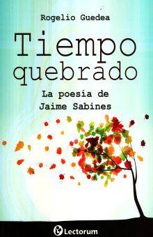 TIEMPO QUEBRADO. LA POESIA DE JAIME SABINES