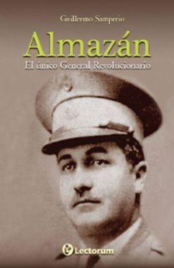 ALMAZAN EL UNICO GENERAL REVOLUCIONARIO