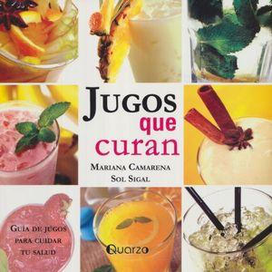 JUGOS QUE CURAN. GUIA DE JUGOS PARA CUIDAR TU SALUD