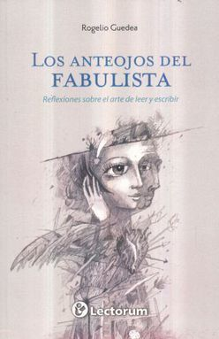ANTEOJOS DEL FABULISTA, LOS. REFLEXIONES SOBRE EL ARTE DE LEER Y ESCRIBIR