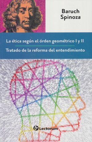 ETICA SEGUN EL ORDEN GEOMETRICO I Y II, LA / TRATADO DE LA REFORMA DEL ENTENDIMIENTO