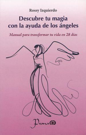 DESCUBRE TU MAGIA CON LA AYUDA DE LOS ANGELES. MANUAL PARA TRANSFORMAR TU VIDA EN 28 DIAS