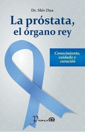 PROSTATA EL ORGANO REY, LA. CONOCIMIENTO CUIDADO Y CURACION