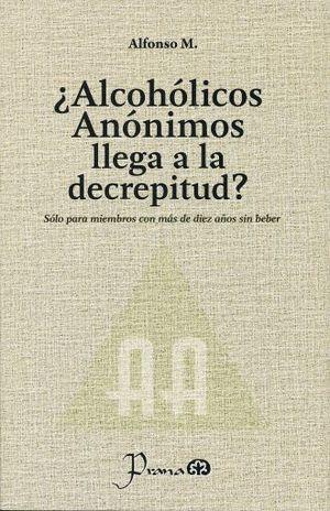 ALCOHOLICOS ANONIMOS LLEGA A LA DECREPITUD