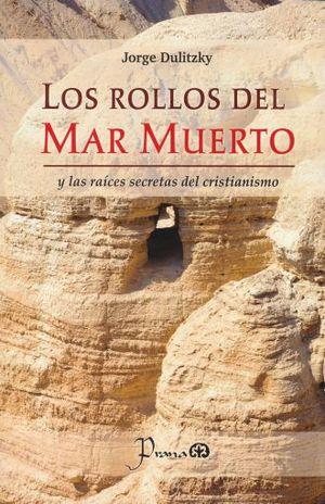 ROLLOS DEL MAR MUERTO Y LAS RAICIES SECRETAS DEL CRISTIANSIMO