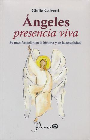 ANGELES PRESENCIA VIVA. SU MANIFESTACION EN LA HISTORIA Y EN LA ACTUALIDAD