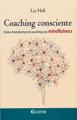 COACHING CONSCIENTE. COMO TRANSFORMAR EL COACHING CON MINDFULNESS