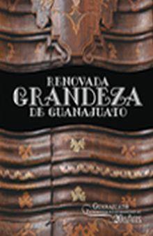 RENOVADA GRANDEZA DE GUANAJUATO / PD.