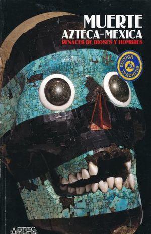 ARTE DE MEXICO #96 MUERTE AZTECA-MEXICA. RENACER DE DIOSES Y HOMBRES