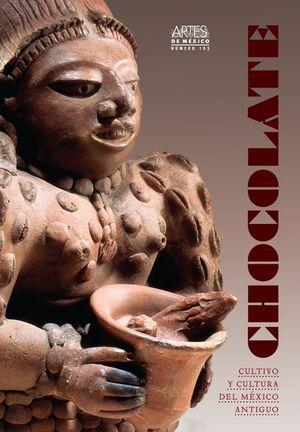 ARTES DE MEXICO # 103. CHOCOLATE CULTIVO Y CULTURA DEL MEXICO ANTIGUO