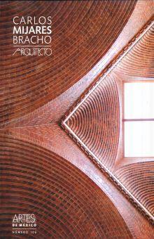 ARTES DE MEXICO # 106 CARLOS MIJARES BRACHO ARQUITECTO