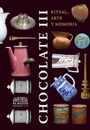 ARTES DE MEXICO # 110.CHOCOLATE III. RITUAL ARTE Y MEMORIA
