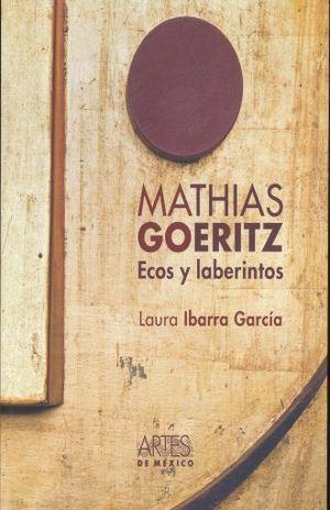 MATHIAS GOERITZ. ECOS Y LABERINTOS