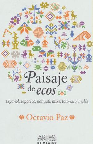 PAISAJE DE ECOS. ESPAÑOL, ZAPOTECO, NAHUATL, MIXE, TOTONACO, INGLES / PD. (EDICION BILINGUE)