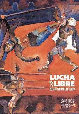 ARTES DE MEXICO # 119. LUCHA LIBRE RELATOS SIN LIMITE DE TIEMPO
