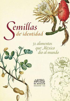 ARTES DE MEXICO # 122. SEMILLAS DE IDENTIDAD. 31 ALIMENTOS QUE MEXICO DIO AL MUNDO