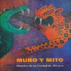 MURO Y MITO. MURALES DE LA CIUDAD DE MEXICO / PD.