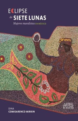 ECLIPSE DE SIETE LUNAS MUJERES MURALISTAS EN MEXICO