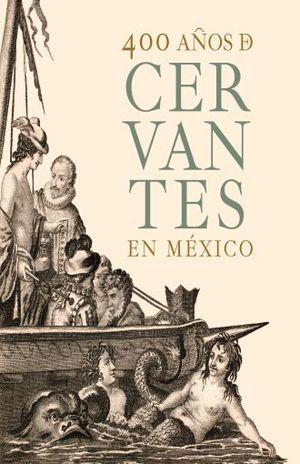 400 AÑOS DE CERVANTES EN MEXICO / PD.