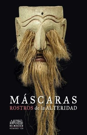 ARTES DE MEXICO # 128. MASCARAS ROSTROS DE LA ALTERIDAD