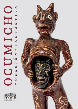 ARTES DE MEXICO #129. OCUMICHO VOCACION FANTASTICA